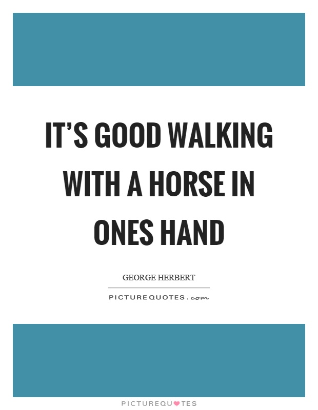 its-good-walking-with-a-horse-in-ones-hand-quote-1